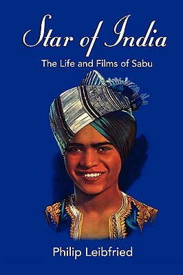 Star of India: The Life and Films of Sabu Philip Leibfried