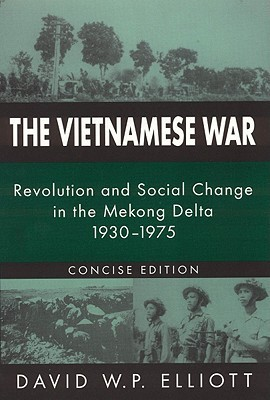 The Vietnamese War: Revolution and Social Change in the Mekong Delta, 1930-1975 David W.P. Elliott