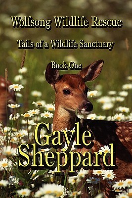 Wolfsong Wildlife Rescue: Tails of a Wildlife Sanctuary Book One  by  Gayle Sheppard