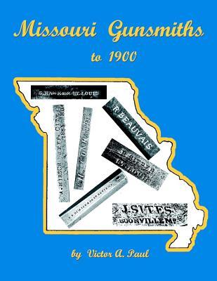 Missouri Gunsmiths to 1900  by  Victor A. Paul
