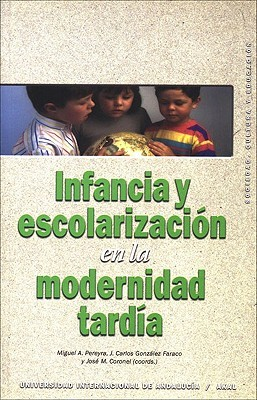 Infancia y Escolarizacion En La Modernidad Tardia  by  Faraco Gonzalez
