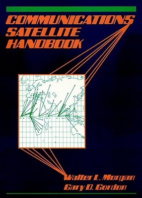 Communications Satellite Handbook  by  Walter L. Morgan