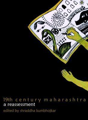 19th Century Maharashtra: A Reassessment  by  Shraddha Kumbhojkar