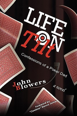 Life on Tilt: Confessions of a Poker Dad  by  John Blowers