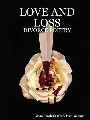 Love and Loss: Divorce Poetry  by  Jean Elizabeth Ward