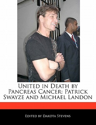 United in Death  by  Pancreas Cancer: Patrick Swayze and Michael Landon by Dakota Stevens