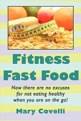 Fitness Fast Food  by  Mary Covelli