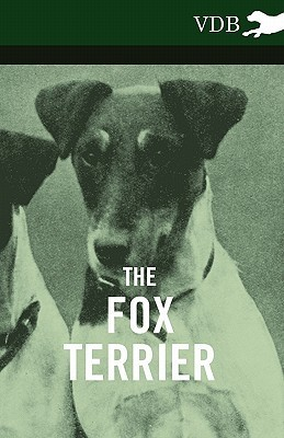 The Fox Terrier - A Complete Anthology of the Dog  by  Various