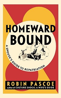 Homeward Bound: A Spouses Guide to Repatriation  by  Robin Pascoe