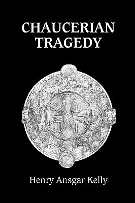 Chaucerian Tragedy  by  Henry Ansgar Kelly