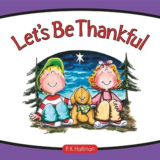 Lets Be Thankful  by  P.K. Hallinan