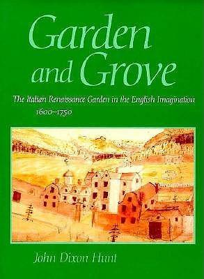 Garden and Grove: The Italian Renaissance Garden in the English Imagination, 1600-1750  by  John Dixon Hunt