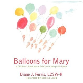 Balloons for Mary: A Childrens Book about Grief and Coping with Death  by  Diane J. Ferris