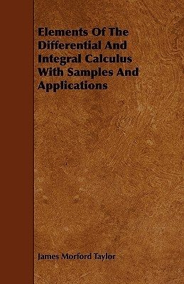 Elements Of The Differential And Integral Calculus With Samples And Applications  by  James Morford Taylor