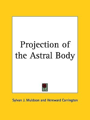 Projection of the Astral Body  by  Sylvan Joseph Muldoon