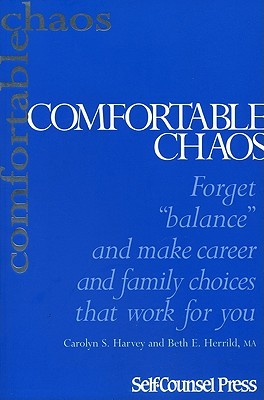Comfortable Chaos: Forget Balance and Make Career and Family Choices That Work for You.  by  Carolyn S. Harvey