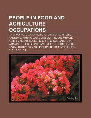 People in Food and Agriculture Occupations: Farmworker, David Mellor, Jerry Greenfield, Andrew Zimmern, Lloyd Wescott, Rudolph Hass  by  Source Wikipedia