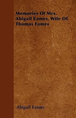 Memories of Mrs. Abigail Eames, Wife of Thomas Eames Abigail Eames