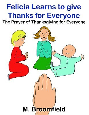 Felicia Learns to Give Thanks for Everyone: The Prayer of Thanksgiving for Everyone  by  M. Broomfield