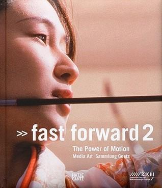 Fast Forward 2: The Power of Motion Media Art Ingvild Goetz