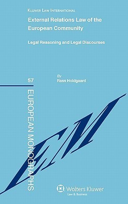 External Relations Law of the European Community: Legal Reasoning and Legal Discourses Rass Holdgaard