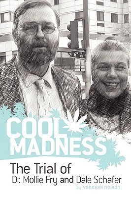 Cool Madness, the Trial of Dr. Mollie Fry and Dale Schafer Vanessa Nelson