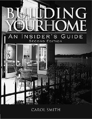 Building Your Home: An Insiders Guide Carol  Smith