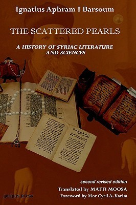 The History of Syriac Literature and Sciences (2nd Revised Edition)  by  Afram Barsoum