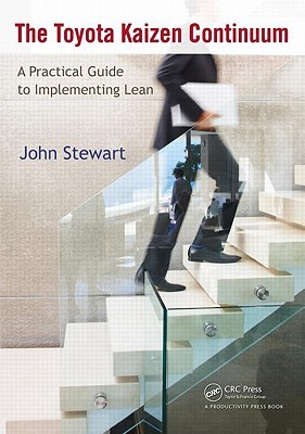 The Toyota Kaizen Continuum: A Practical Guide to Implementing Lean John Stewart
