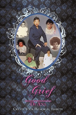 Good Grief: Create Your Memorial Tribute Ana Di Ana