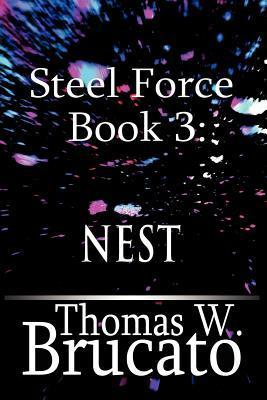 Steel Force Book 3: Nest  by  Thomas W. Brucato