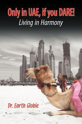 Only in Uae, If You Dare! Living in Harmony Dr Earth Globie