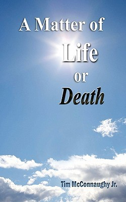 A Matter of Life or Death  by  Tim McConnaughy Jr.
