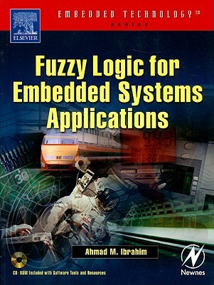 Fuzzy Logic for Embedded Systems Applications [With CDROM] Ahmad Ibrahim