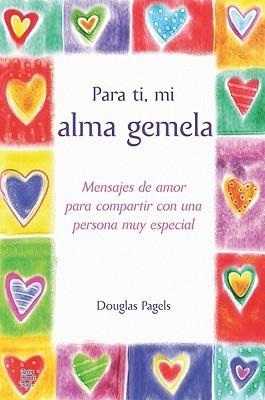 Para Ti, Mi Alma Gemela: Mensajes de Amor Para Compartir Con una Persona Muy Especial Douglas Pagels