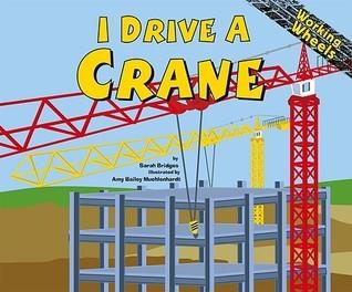 I Drive A Crane (Working Wheels)  by  Sarah Bridges