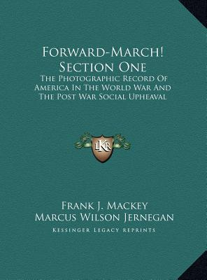 Forward-March! Section One: The Photographic Record Of America In The World War And The Post War Social Upheaval  by  Frank J. Mackey