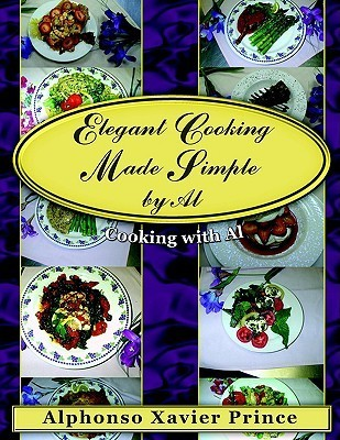 Elegant Cooking Made Simple Al: Cooking with Al by Alphonso Prince