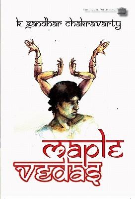Maple Vedas  by  K. Gandhar Chakravarty