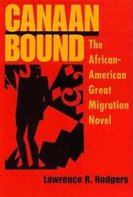 Canaan Bound: The African-American Great Migration Novel Lawrence R. Rodgers