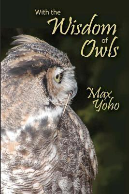 With the Wisdom of Owls  by  Max Yoho