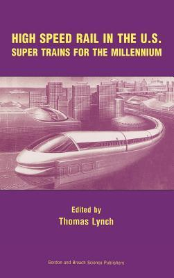 High Speed Rail in the Us: Super Trains for the Millennium Thomas  Lynch
