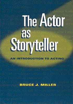 The Actor As Storyteller: An Introduction To Acting  by  Bruce Miller
