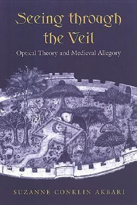 Seeing Through the Veil: Optical Theory and Medieval Allegory  by  Suzanne Conklin Akbari
