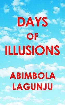 Days of Illusions Abimbola Lagunju