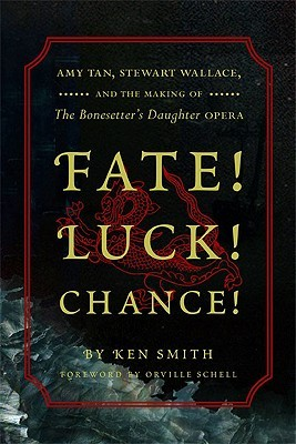 Fate! Luck! Chance!: Amy Tan, Stewart Wallace, and the Making of The Bonesetters Daughter Ken               Smith