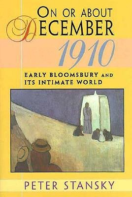 On or about December 1910: Early Bloomsbury and Its Intimate World  by  Peter Stansky