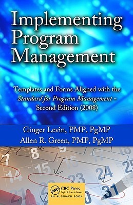Implementing Program Management: Templates and Forms Aligned with the Standard for Program Management [With CDROM]  by  Ginger Levin