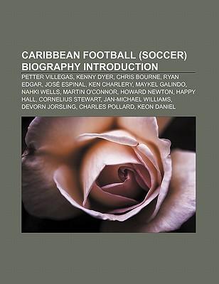 Caribbean Football (Soccer) Biography Introduction: Petter Villegas, Kenny Dyer, Chris Bourne, Ryan Edgar, Jos Espinal, Ken Charlery  by  Source Wikipedia