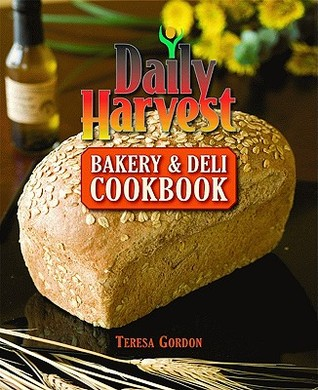 Daily Harvest Bakery & Deli Cookbook  by  Teresa Gordon